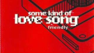 Friendly - Some Kind of Love Song