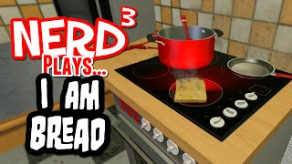 Nerd³ Plays... I am Bread