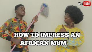 HOW TO IMPRESS YOUR AFRICAN MOM | Mc Shem Comedian