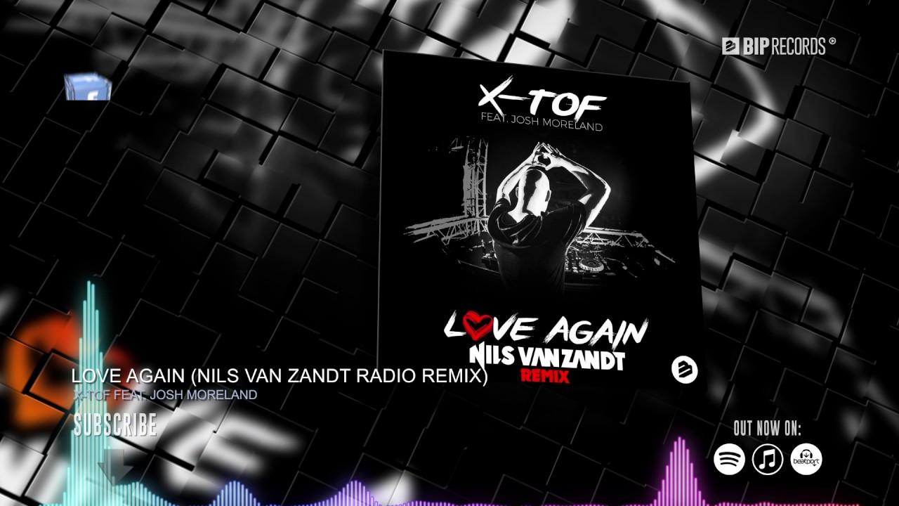 x-tof-ft-josh-moreland-love-again-nils-van-zandt-remix-official-music-video
