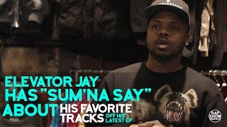 elevator jay has sum na say about his favorite tracks off his latest ep   rap show weekly