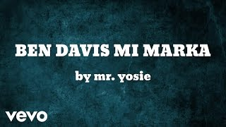 Mr. Yosie - BEN DAVIS MI MARKA (AUDIO)