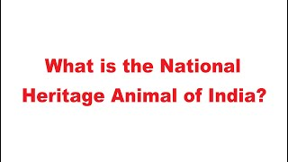 What is the National Heritage Animal of india?