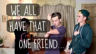 We All Have That One Friend.. | ThatcherJoe