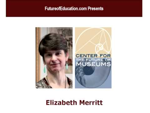 "Elizabeth Merritt on ""Museums and the Future of Learning"""