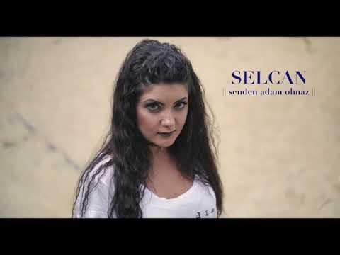 Selcan -Senden Adam Olmaz