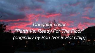 Скачать Daughter Perth Ready For The Floor Lyrics