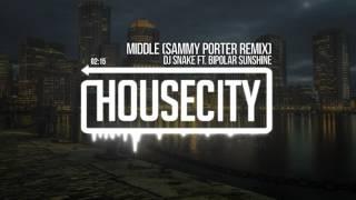 DJ Snake ft. Bipolar Sunshine - Middle (Sammy Porter Remix)