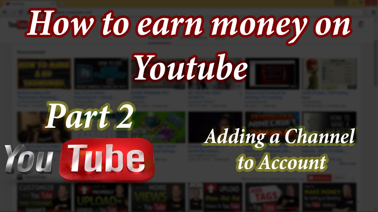 How to earn money on youtube (!! Free !!) - Part 2 of 6 - YouTube