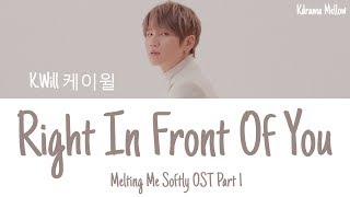 Gambar cover K.Will (케이윌) - Right In Front Of You 네 앞에 (Melting Me Softly OST Part 1) Lyrics (Han/Rom/Eng/가사)