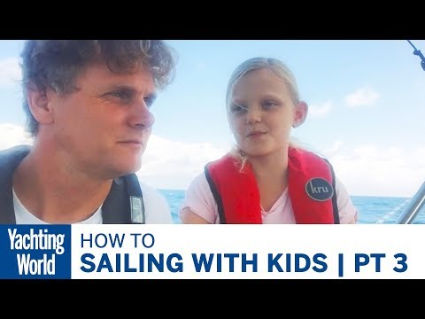 Adjusting to Boat Life |Sailing with Kids | Part 3 | Yachting World