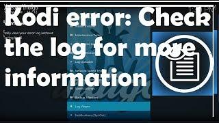 Kodi error- Check the log for more information- How to view Kodi log