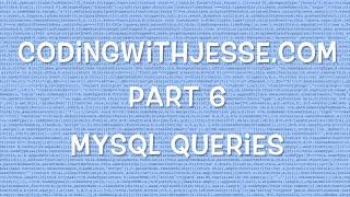 MySQL Queries - #6 - CodingWithJesse.com
