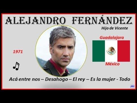 Fernández, Alejandro (1971)Guadalajara(México)Música: Acá Entre Nos-Desahogo-El Rey-Es La Mujer-Todo