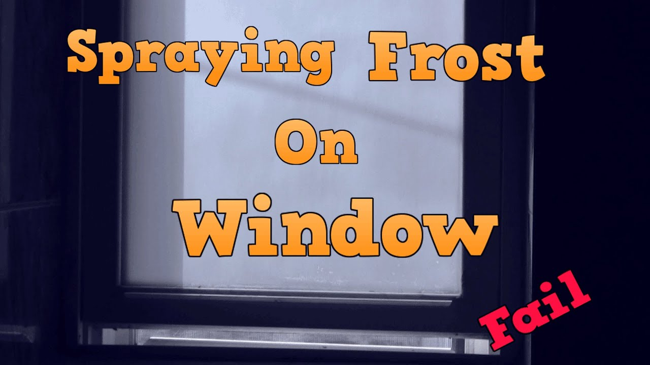 Spraying Frost On Window Fail Youtube