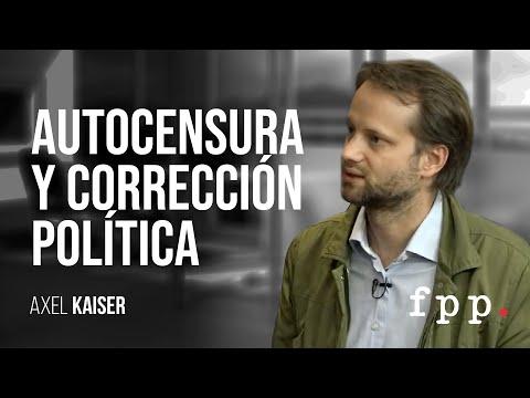 Autocensura y corrección política por Axel Kaiser