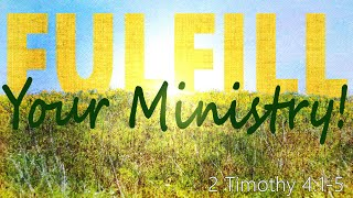Fulfill Your Ministry! 2 Timothy 4:1-5