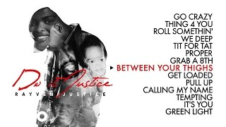 Rayven Justice - Between Your Thighs (Official Audio)