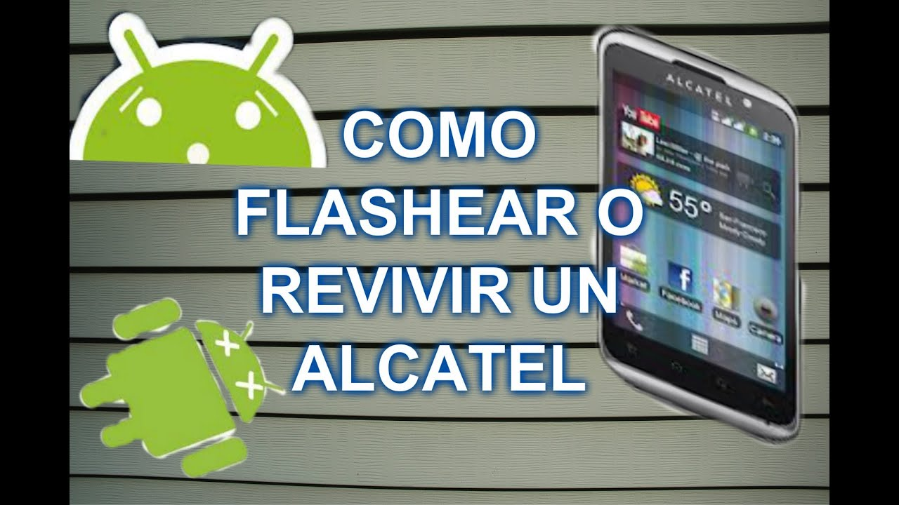 COMO FLASHEAR O REVIVIR UN ALCATEL ONE TOUCH - YouTube