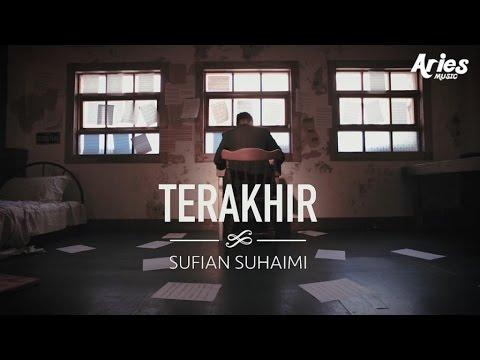 Sufian Suhaimi - Terakhir (Official Music Video With Lyric)