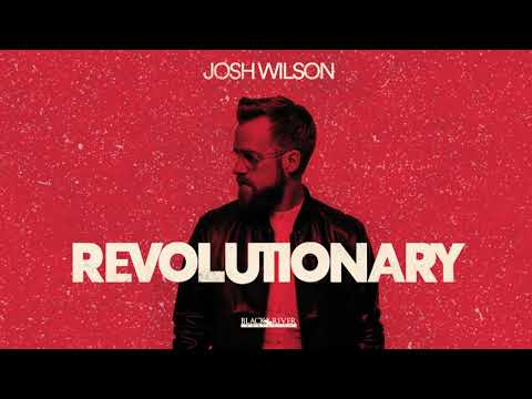 Josh Wilson - Revolutionary (Official Audio)