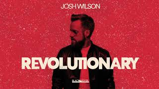 Josh Wilson - Revolutionary (Official Audio)