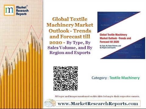 Global Textile Machinery Market Outlook -Trends and Forecast till 2020