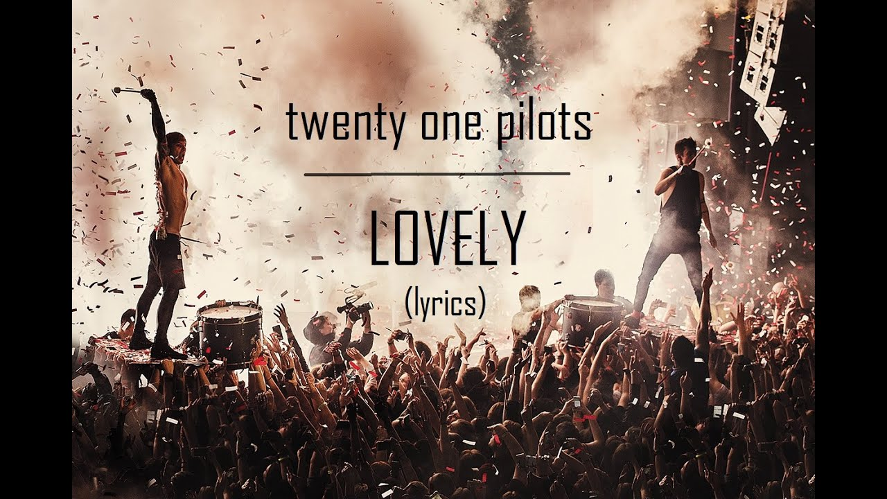 Lovely Lyrics Twenty One Pilots Twenty One Pilots  Lovely Lyrics Vessel Bonus Track Version