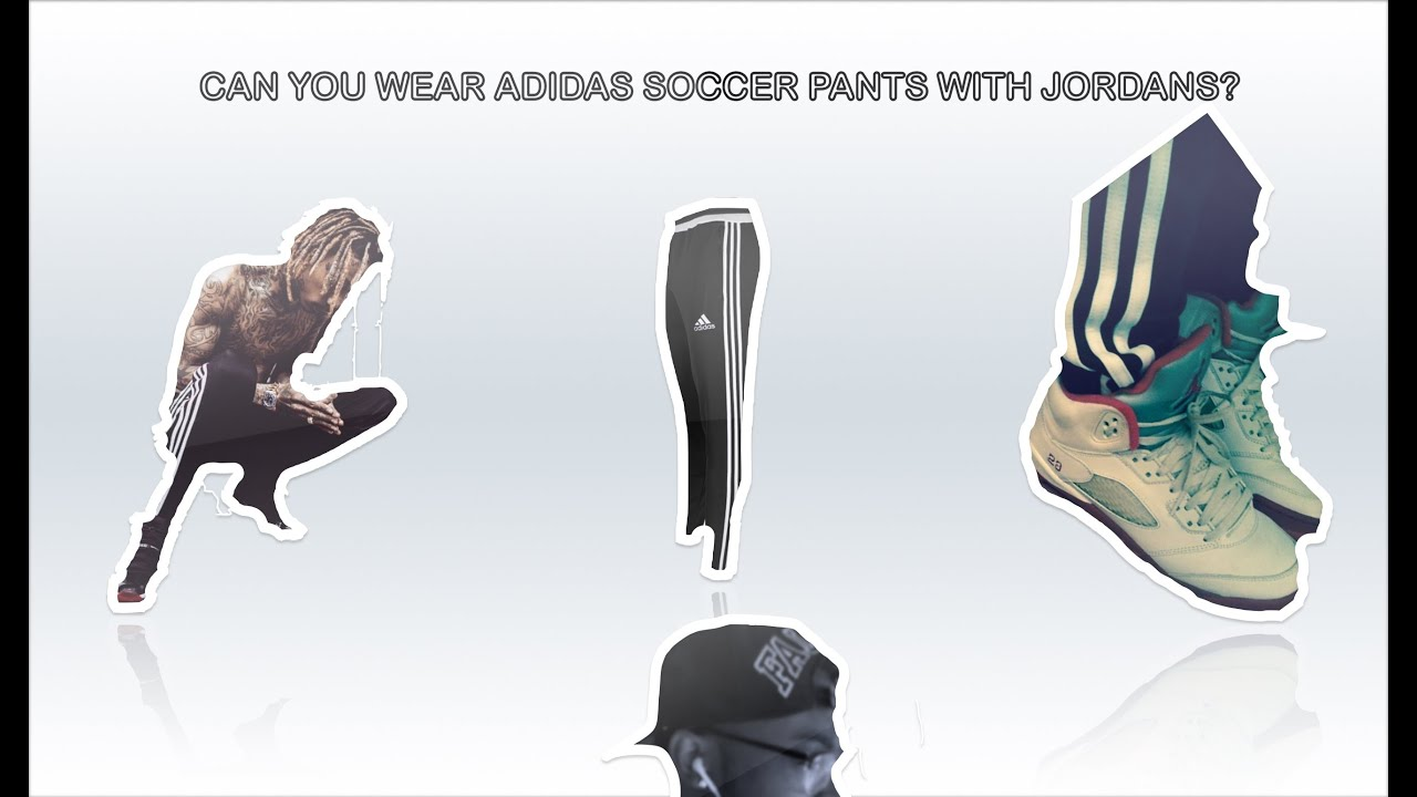 4e6fc7db23f490 CAN YOU WEAR ADIDAS SOCCER PANTS WITH JORDANS  - YouTube