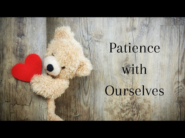 Self Love: Patience with Ourselves