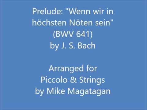"""Prelude: """"Wenn wir in höchsten Nöten sein"""" (BWV 641) for Piccolo & Strings"""