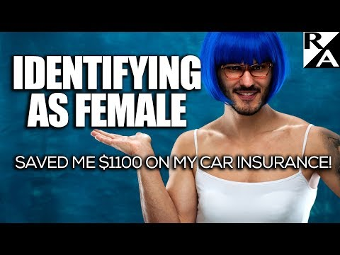 IDENTIFYING AS FEMALE saved me $1,100 on my car insurance!