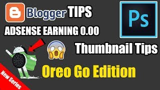 Google Adsense Earning | Android Oreo Go Edition | Thumbnail Tip | Blogging  Tips - 2017