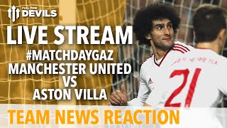 Manchester United vs Aston Villa | LIVE STREAM! | Team News and More!