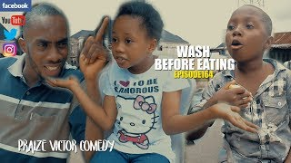 WASH BEFORE EATING episode164 PRAIZE VICTOR COMEDY