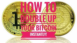 How to Double your bitcoin instantly