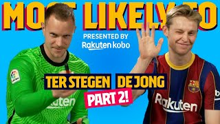 MOST LIKELY TO | Ter Stegen & De Jong PART 2