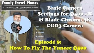 Episode 8 - How to Fly The Yuneec Q500 4K: CGO3 Settings - Q500 4K, Typhoon H, Blade Chroma 4K