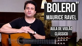 Ravel - Bolero (como tocar - aula de violão clássico)
