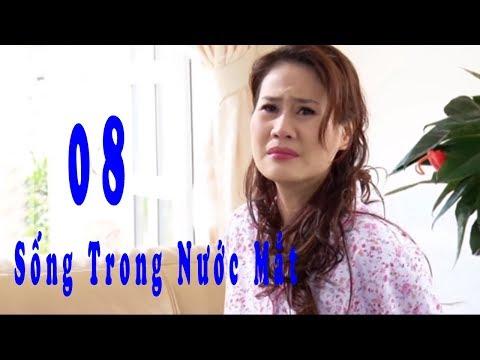Sống trong Nước Mắt - Tập 8 | Phim Tình Cảm Việt Nam Mới Nhất 2017