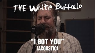 "The White Buffalo - ""I Got You"" (Acoustic)"