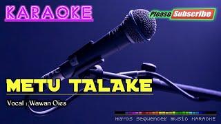 Metu Talake -Wawan Oies- KARAOKE