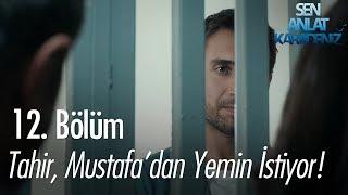 Tahir, Mustafa'dan yemin istiyor - Sen Anlat Karadeniz 12. Bölüm