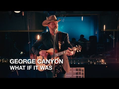 George Canyon  What If It Was  First Play Live