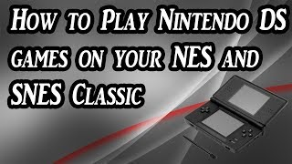 How to Play Nintendo DS games on your NES and SNES Classic (Tutorial)