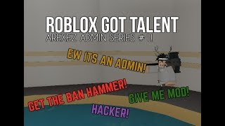 EXPLOITERS AND ABUSERS? | Roblox's Got Talent Admin Series #1