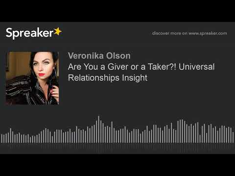 Are You a Giver or a Taker?! Universal Relationships Insight (made with Spreaker)