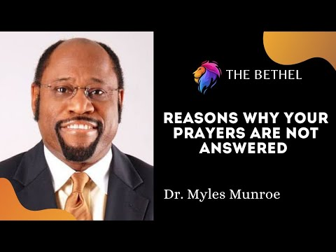 Download REASONS WHY YOUR PRAYERS ARE NOT ANSWERED   Dr. Myles Munroe - The Bethel