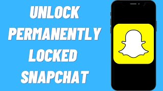 How To Unlock Permanently Locked Snapchat (Quick & Easy)