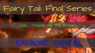 Fairy Tail: Final Series OP FULL | LOL - Power Of The Dream「KARAOKE VERSION」